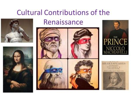 Cultural Contributions of the Renaissance. Niccolo Machiavelli From Florence, Italy – Florence was the center of the Renaissance movement Held public.