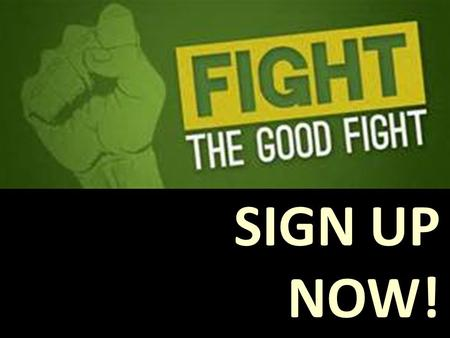 SIGN UP NOW!. The Good Fight 1.Persevere! 2.Flee sin, Pursue righteousness, Fight the world system by building! Nehemiah had to fight opposition to fulfil.