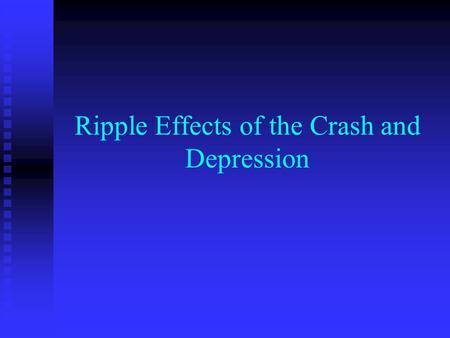 Ripple Effects of the Crash and Depression. Stock Market Crash.