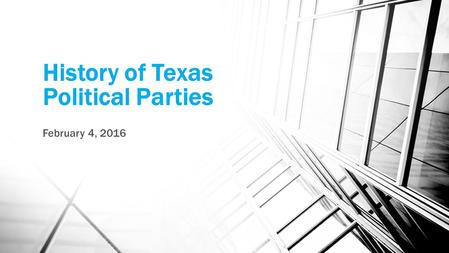 History of Texas Political Parties February 4, 2016.