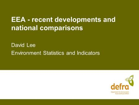 EEA - recent developments and national comparisons David Lee Environment Statistics and Indicators.