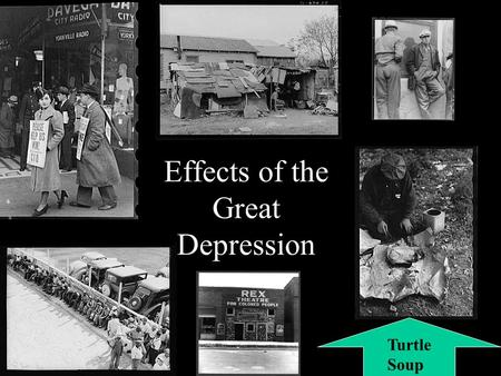 Effects of the Great Depression Turtle Soup. Effects of the Crash and Great Depression Unemployment and homelessness Bank closings Decline in demand for.
