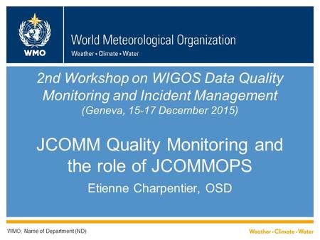 2nd Workshop on WIGOS Data Quality Monitoring and Incident Management (Geneva, 15-17 December 2015) JCOMM Quality Monitoring and the role of JCOMMOPS Etienne.