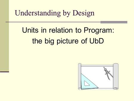 Understanding by Design Units in relation to Program: the big picture of UbD.