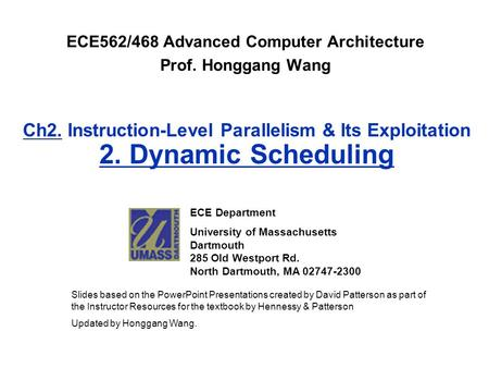 Ch2. Instruction-Level Parallelism & Its Exploitation 2. Dynamic Scheduling ECE562/468 Advanced Computer Architecture Prof. Honggang Wang ECE Department.