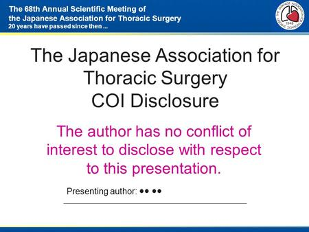 The 68th Annual Scientific Meeting of the Japanese Association for Thoracic Surgery 20 years have passed since then... The Japanese Association for Thoracic.