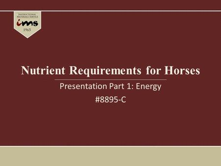 Nutrient Requirements for Horses Presentation Part 1: Energy #8895-C.