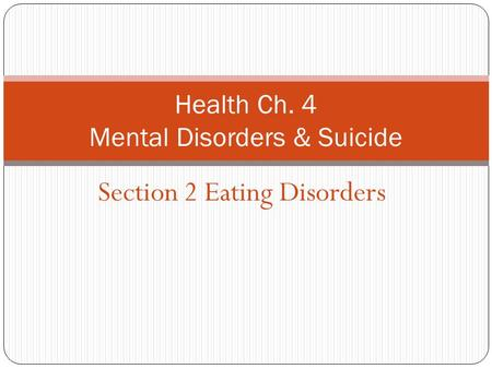 Section 2 Eating Disorders Health Ch. 4 Mental Disorders & Suicide.