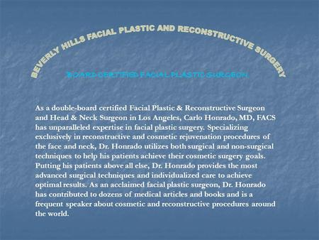 As a double-board certified Facial Plastic & Reconstructive Surgeon and Head & Neck Surgeon in Los Angeles, Carlo Honrado, MD, FACS has unparalleled expertise.