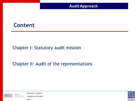 Abdellah I. Serghini Engagement Manager Page 1 Audit Approach Content Chapter I: Statutory audit mission Chapter II: Audit of the representations.