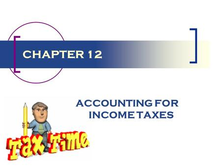 CHAPTER 12 ACCOUNTING FOR INCOME TAXES. Introduction Income taxes are an expense Consistent with the proprietary theory definition of comprehensive income.