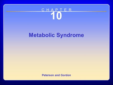 Chapter 10 10 Metabolic Syndrome Peterson and Gordon C H A P T E R.