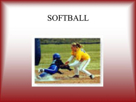 SOFTBALL. By the end of this unit, you should be able to: Demonstrate proper technique for various skills used in the game of softball. Display an understanding.