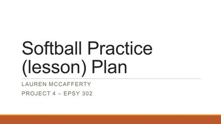 Softball Practice (lesson) Plan LAUREN MCCAFFERTY PROJECT 4 – EPSY 302.
