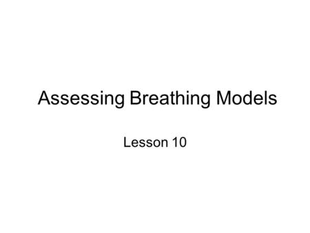 Assessing Breathing Models Lesson 10. Breathing, or ventilation, is the process through which the respiratory system moves air into and out of the lungs.
