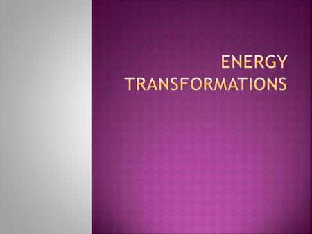 What are the energy transformations? Chemical Potential Energy (of the gas in the burner) Heat Energy Kinetic Energy of water and air particles Kinetic.