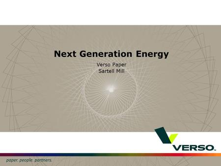 Next Generation Energy Verso Paper Sartell Mill. 2 Verso Paper – Sartell Energy Bio Electrical Usage & Sourcing 72 MW usage rate annual average. Sourcing.