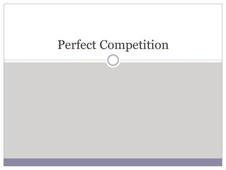 Perfect Competition. A Perfectly Competitive Market A perfectly competitive market is one in which economic forces operate unimpeded.