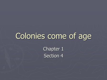 Colonies come of age Chapter 1 Section 4. Plantation Life ► South develops as rural communities, plantations are self-sufficient  Ship up river, don't.