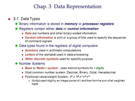 N 3-1 Data Types  Binary information is stored in memory or processor registers  Registers contain either data or control information l Data are numbers.