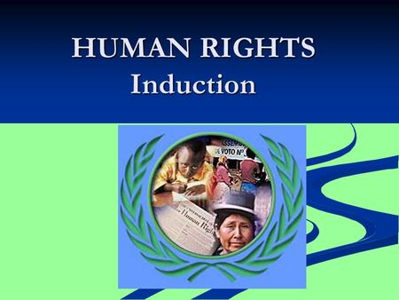 HUMAN RIGHTS Induction. Human Rights What is a right? What is a right? Discuss a definition. Discuss a definition.