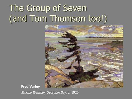 The Group of Seven (and Tom Thomson too!) Fred Varley Stormy Weather, Georgian Bay, c. 1920.
