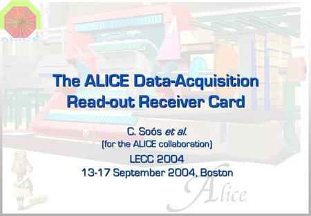 The ALICE Data-Acquisition Read-out Receiver Card C. Soós et al. (for the ALICE collaboration) LECC 2004 13-17 September 2004, Boston.