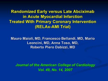 Randomized Early versus Late Abciximab in Acute Myocardial Infarction Treated With Primary Coronary Intervention (RELAx-AMI Trial) Mauro Maioli, MD, Francesco.