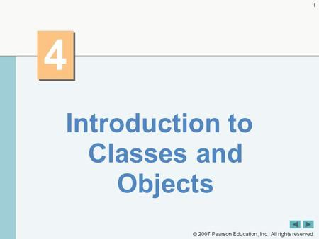  2007 Pearson Education, Inc. All rights reserved. 1 4 4 Introduction to Classes and Objects.