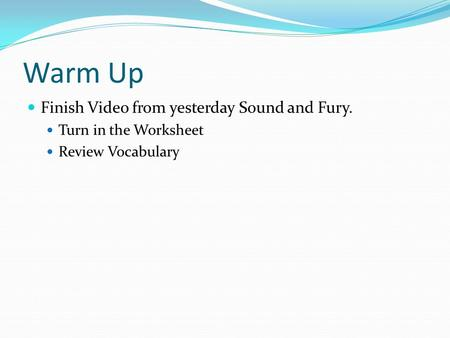 Warm Up Finish Video from yesterday Sound and Fury. Turn in the Worksheet Review Vocabulary.