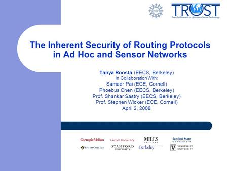The Inherent Security of Routing Protocols in Ad Hoc and Sensor Networks Tanya Roosta (EECS, Berkeley) In Collaboration With: Sameer Pai (ECE, Cornell)