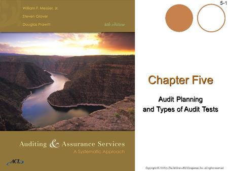 Copyright © 2006 by The McGraw-Hill Companies, Inc. All rights reserved. McGraw-Hill/Irwin 5-1 Chapter Five Audit Planning and Types of Audit Tests Chapter.