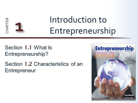 CHAPTER Section 1.1 What Is Entrepreneurship? Section 1.2 Characteristics of an Entrepreneur Introduction to Entrepreneurship.