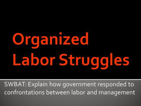 SWBAT: Explain how government responded to confrontations between labor and management.