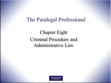 The Paralegal Professional Chapter Eight Criminal Procedure and Administrative Law.