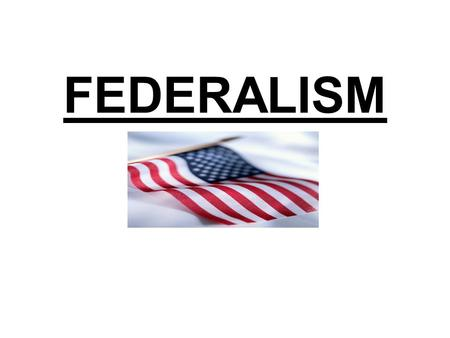 FEDERALISM. Discussion Prompt Answer the following questions: 1.Define federalism in your own words. 2.What is one advantage of having two levels of.