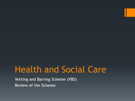 Health and Social Care Vetting and Barring Scheme (VBS) Review of the Scheme.