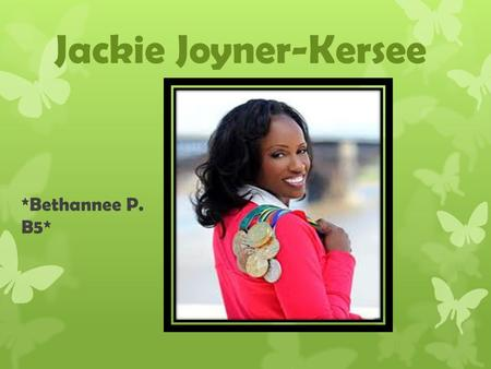 Jackie Joyner-Kersee *Bethannee P. B5*. Before Fame *Jackie Joyner-Kersee was born March 3, 1962, in East St. Louis. *Jackie was one of four children.