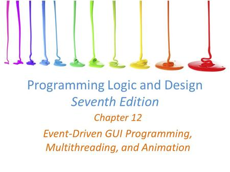 Programming Logic and Design Seventh Edition Chapter 12 Event-Driven GUI Programming, Multithreading, and Animation.