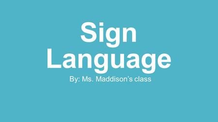 Sign Language By: Ms. Maddison's class. Aa A is for apple.