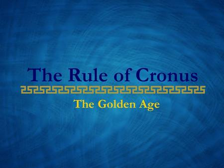 The Rule of Cronus The Golden Age. Cronus was destined to rule with suspicion and doubt continually gnawing upon his sense of security. Gaea, his mother,