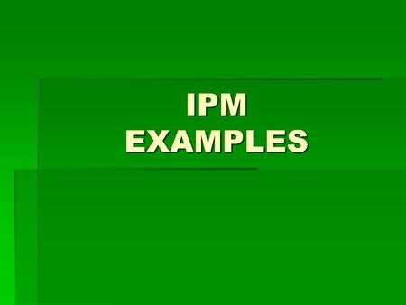 IPM EXAMPLES. Basic IPM Strategies