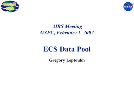 AIRS Meeting GSFC, February 1, 2002 ECS Data Pool Gregory Leptoukh.