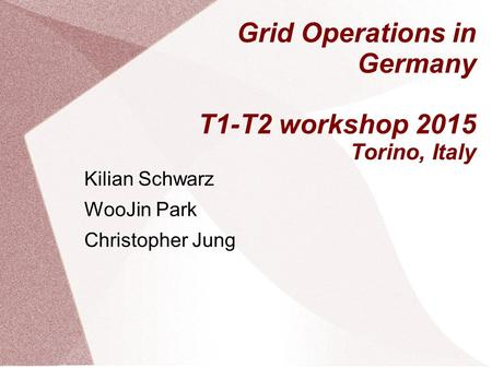 Grid Operations in Germany T1-T2 workshop 2015 Torino, Italy Kilian Schwarz WooJin Park Christopher Jung.