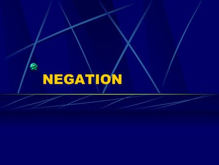 NEGATION MOST COMMON NEGATIVES ARE Ne ….pas – not Ne …jamais – never Ne …personne – nobody Ne …plus – not anymore Ne …rien – nothing Ne….nulle part –