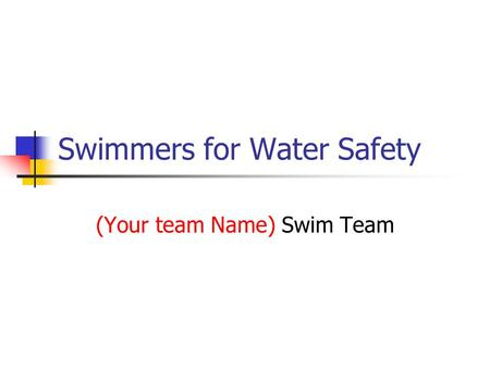 Swimmers for Water Safety (Your team Name) Swim Team.