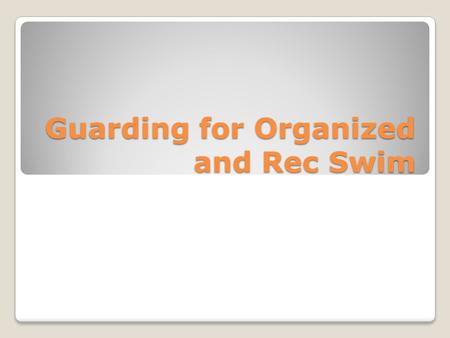 Guarding for Organized and Rec Swim. Facility management can contribute to safety by putting in place strategies such as: ◦Gathering important info as.