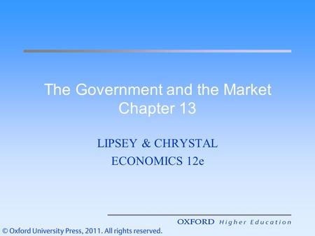 The Government and the Market Chapter 13 LIPSEY & CHRYSTAL ECONOMICS 12e.