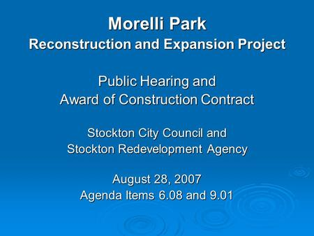 Morelli Park Reconstruction and Expansion Project Public Hearing and Award of Construction Contract Stockton City Council and Stockton Redevelopment Agency.