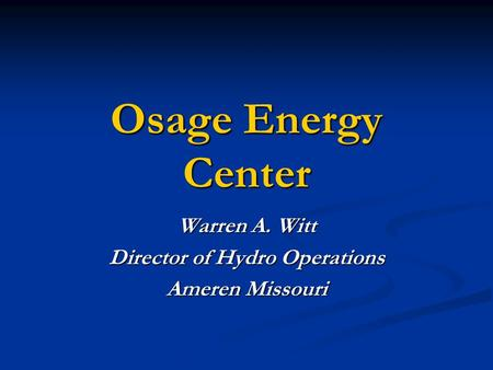 Warren A. Witt Director of Hydro Operations Ameren Missouri